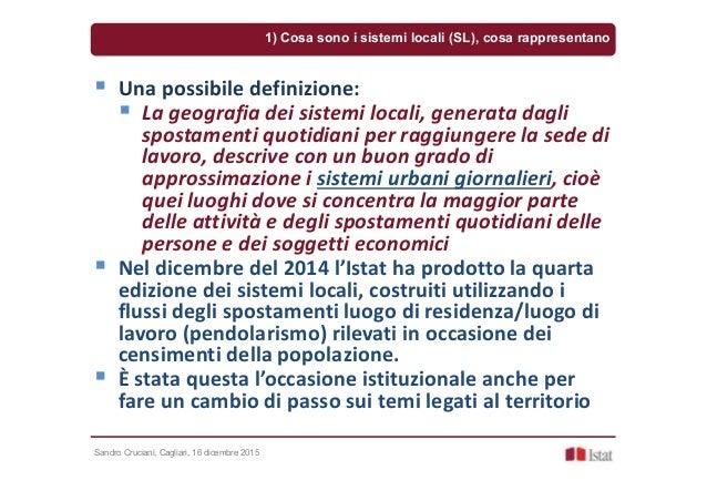 Sandro Cruciani, Cagliari, 16 dicembre 2015 Una possibile definizione: La geografia dei sistemi locali, generata dagli spo...