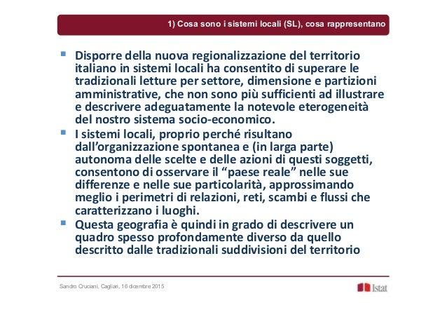Sandro Cruciani, Cagliari, 16 dicembre 2015 Disporre della nuova regionalizzazione del territorio italiano in sistemi loca...