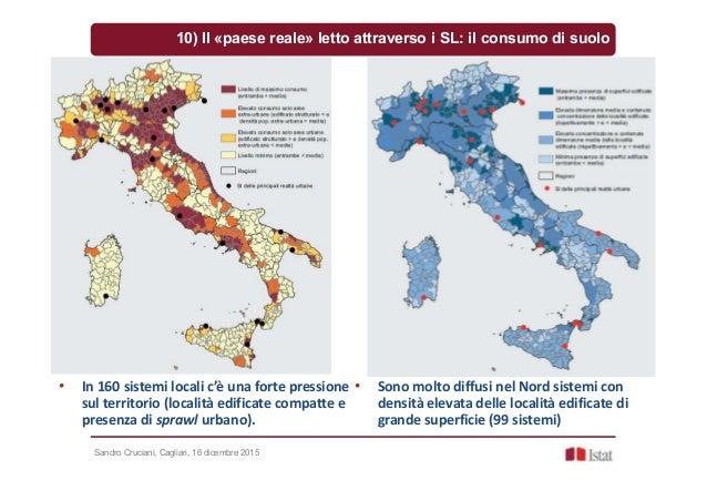 Sandro Cruciani, Cagliari, 16 dicembre 2015 10) Il «paese reale» letto attraverso i SL: il consumo di suolo • In 160 siste...