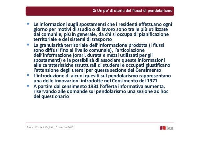 Sandro Cruciani, Cagliari, 16 dicembre 2015 Le informazioni sugli spostamenti che i residenti effettuano ogni giorno per m...