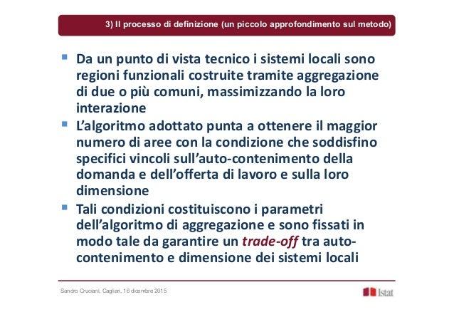 Sandro Cruciani, Cagliari, 16 dicembre 2015 Da un punto di vista tecnico i sistemi locali sono regioni funzionali costruit...