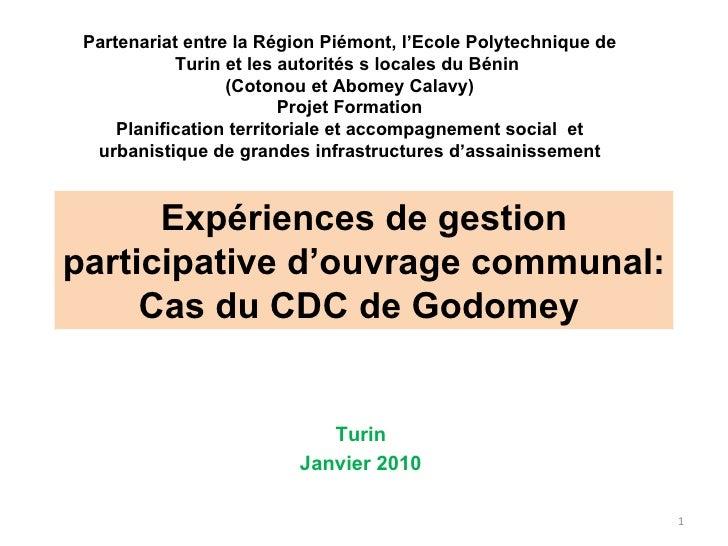 Expériences de gestion participative d'ouvrage communal: Cas du CDC de Godomey  Turin Janvier 2010 Partenariat entre la Ré...