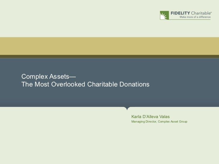 Complex Assets—The Most Overlooked Charitable Donations                                  Karla D'Alleva Valas             ...