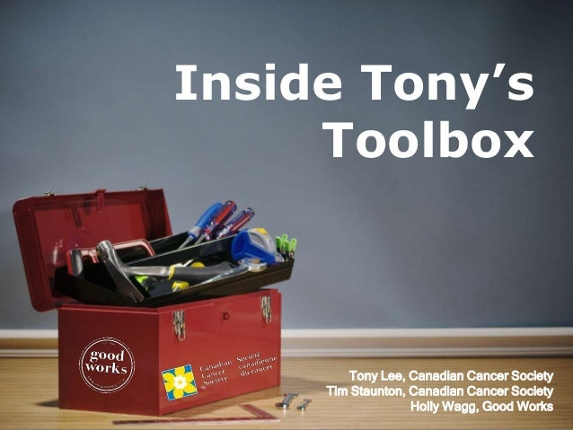 Inside Tony's Toolbox Tony Lee, Canadian Cancer Society Tim Staunton, Canadian Cancer Society Holly Wagg, Good Works