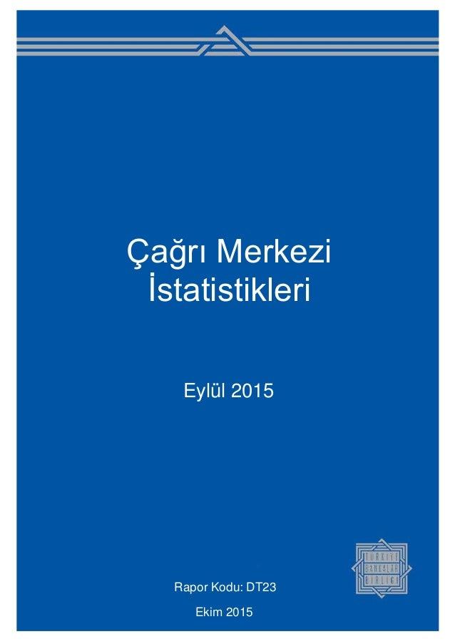 Çağrı Merkezi İstatistikleri Eylül 2015 Rapor Kodu: DT23 Ekim 2015