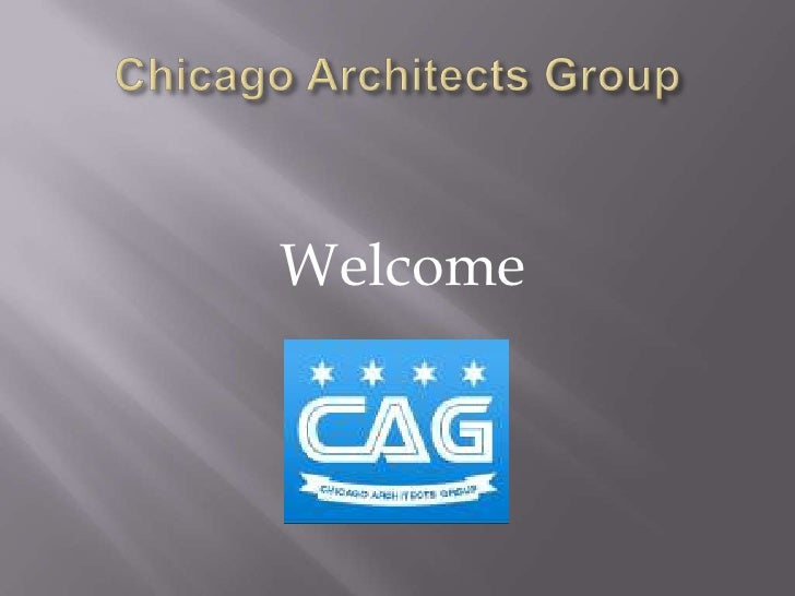 Chicago Architects Group<br />Welcome<br />