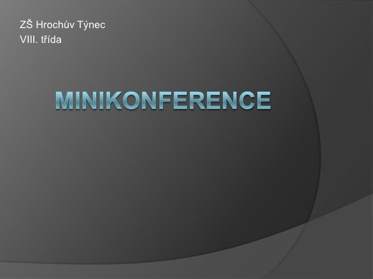 ZŠ Hrochův Týnec<br />VIII. třída<br />Minikonference<br />