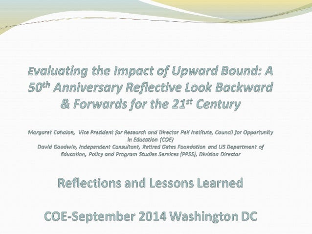 • What Went Wrong with the Random Assignment National  Evaluation of Upward Bound? David Goodwin, Retired US  Department o...