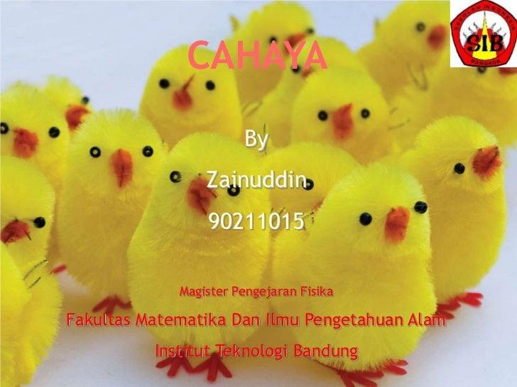 CAHAYA                       By                 Zainuddin                 90211015             Magister Pengejaran FisikaF...