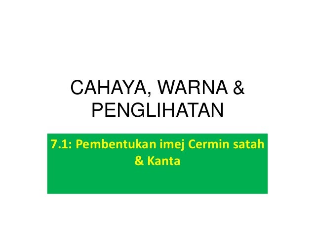 CAHAYA, WARNA &     PENGLIHATAN7.1: Pembentukan imej Cermin satah             & Kanta
