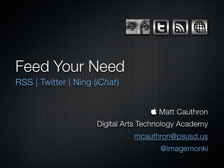 Feed Your Need RSS | Twitter | Ning (iChat)                                         Matt Cauthron                       D...