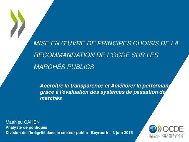 Matthieu CAHEN Analyste de politiques Division de l'intégrité dans le secteur public Beyrouth – 3 juin 2015 MISE EN ŒUVRE ...