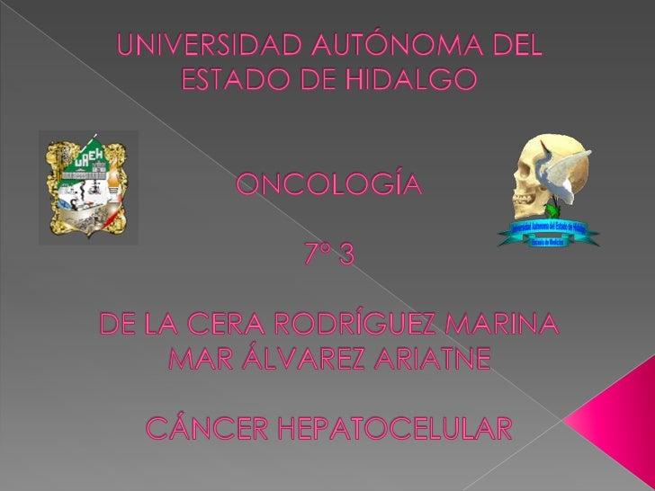 El carcinoma hepatocelular (CH)es un tumor maligno derivado delos hepatocitos   Es el tumor primario de hígado más   frecu...