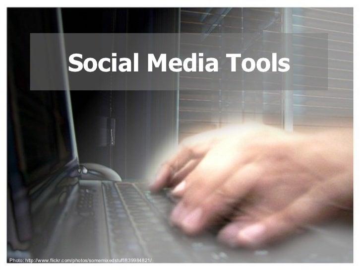 Social Media Tools Photo: http://www.flickr.com/photos/somemixedstuff/839984821/