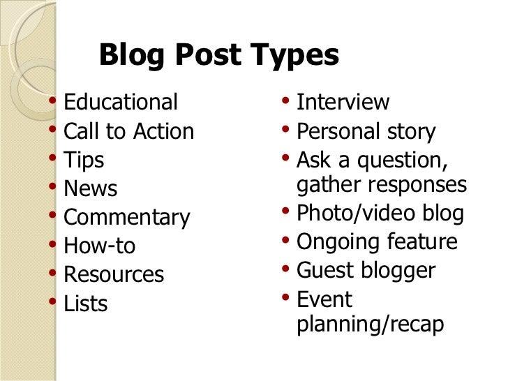 Blog Post Types <ul><li>Educational </li></ul><ul><li>Call to Action </li></ul><ul><li>Tips </li></ul><ul><li>News </li></...