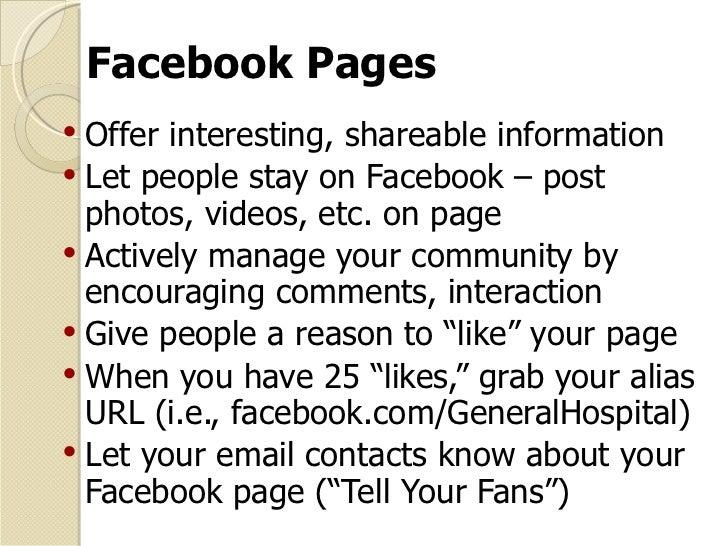 Facebook Pages <ul><li>Offer interesting, shareable information  </li></ul><ul><li>Let people stay on Facebook – post phot...
