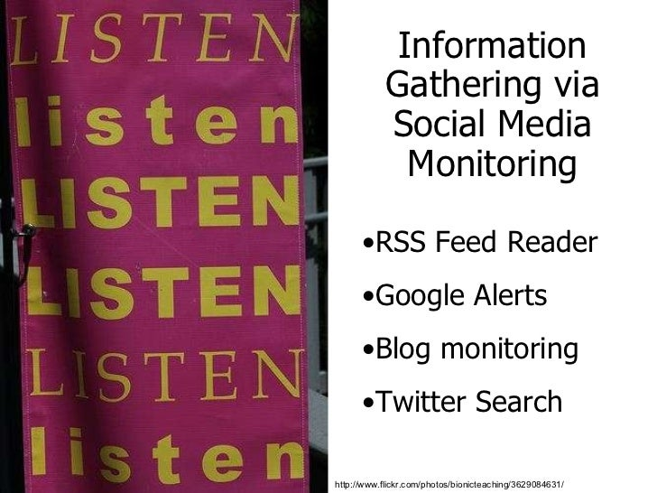 Information Gathering via Social Media Monitoring http://www.flickr.com/photos/bionicteaching/3629084631/ <ul><li>RSS Feed...