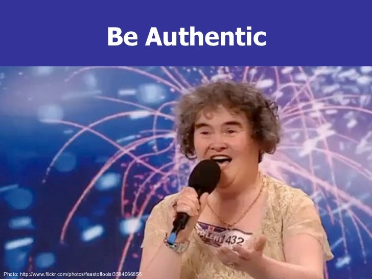 Be Authentic Photo: http://www.flickr.com/photos/feastoffools/3584066855
