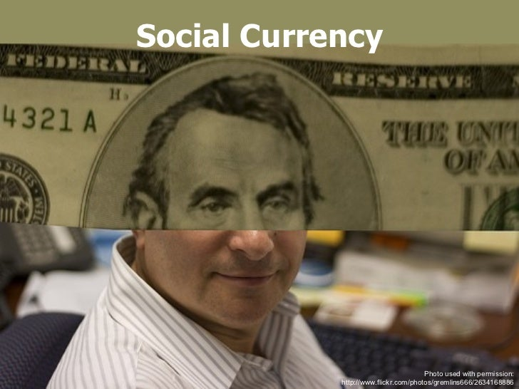 Social Currency Photo used with permission: http://www.flickr.com/photos/gremlins666/2634168886