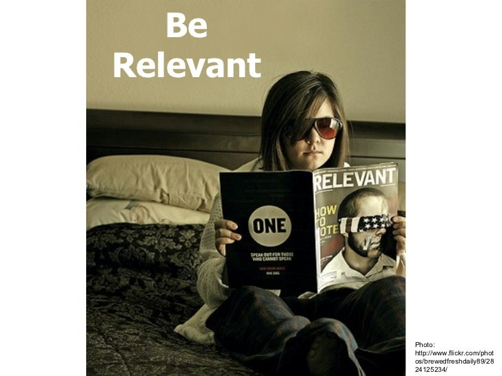 Be Relevant Photo: http://www.flickr.com/photos/brewedfreshdaily89/2824125234/
