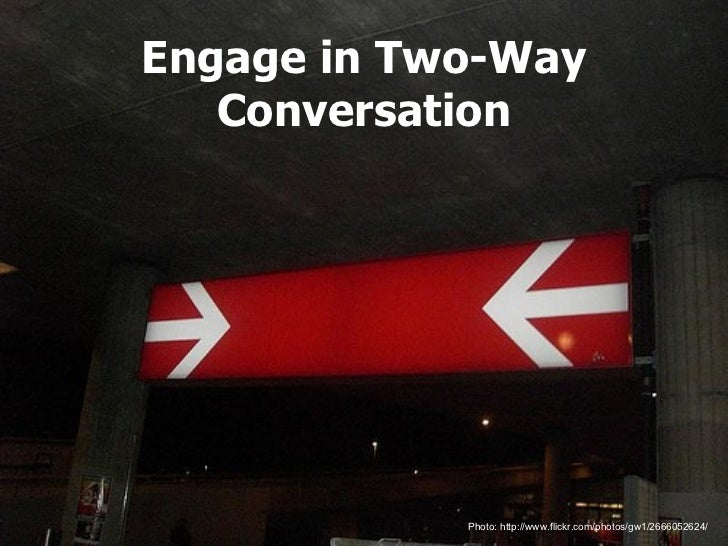 Engage in Two-Way Conversation Photo: http://www.flickr.com/photos/gw1/2666052624/