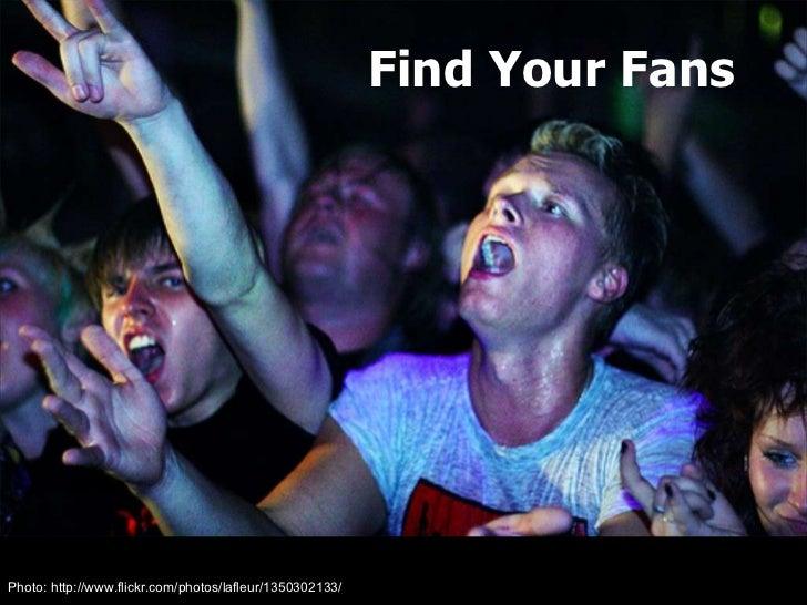 Find Your Fans Photo: http://www.flickr.com/photos/lafleur/1350302133/