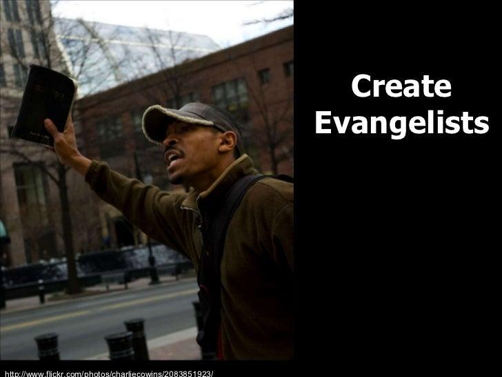 Create Evangelists http://www.flickr.com/photos/charliecowins/2083851923/