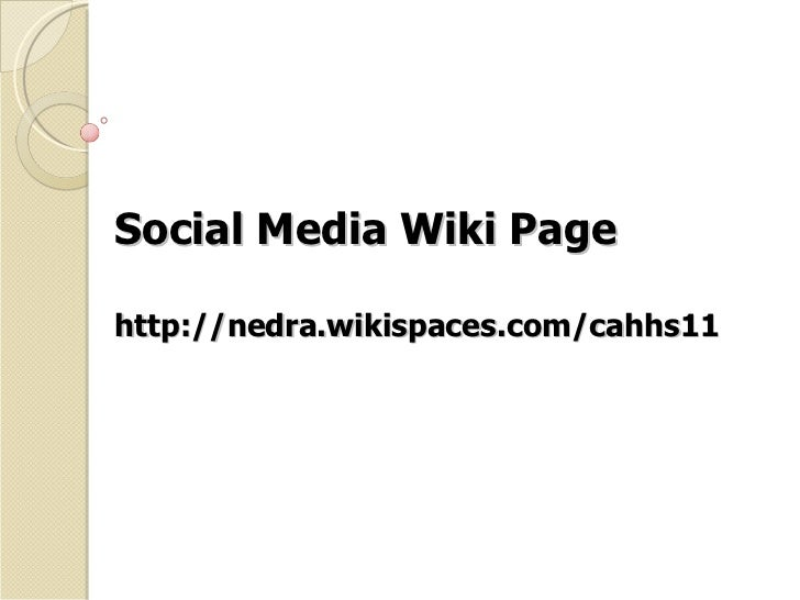 Social Media Wiki Page http://nedra.wikispaces.com/cahhs11