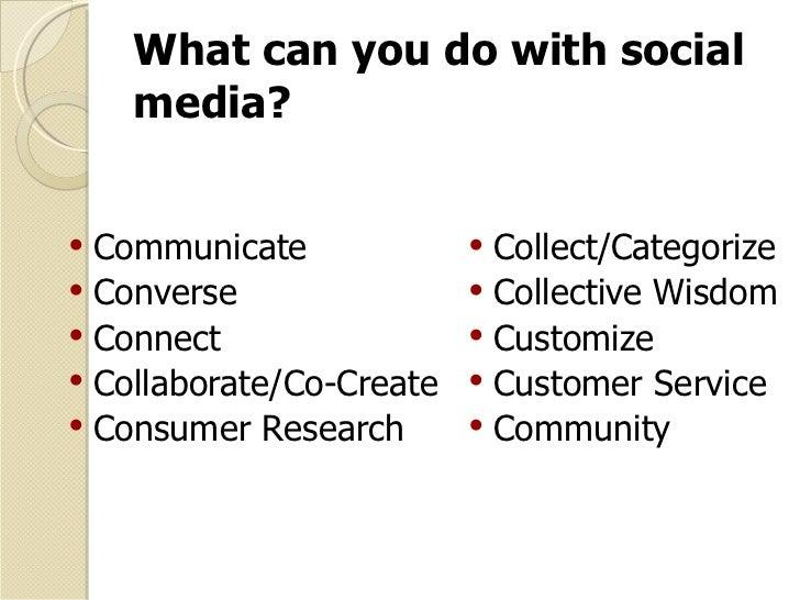 What can you do with social media? <ul><li>Communicate </li></ul><ul><li>Converse </li></ul><ul><li>Connect  </li></ul><ul...