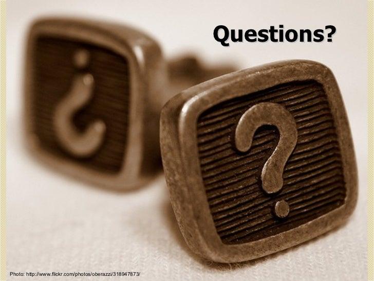 Questions? Photo: http://www.flickr.com/photos/oberazzi/318947873/