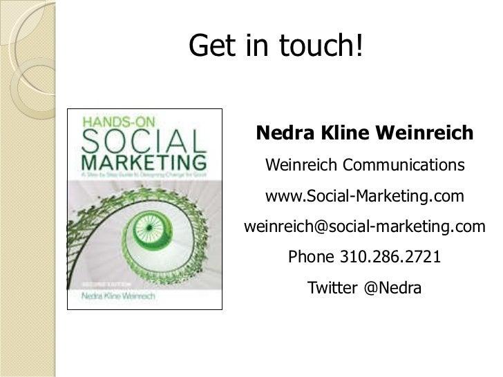 <ul><li>Nedra Kline Weinreich </li></ul><ul><li>Weinreich Communications </li></ul><ul><li>www.Social-Marketing.com </li><...