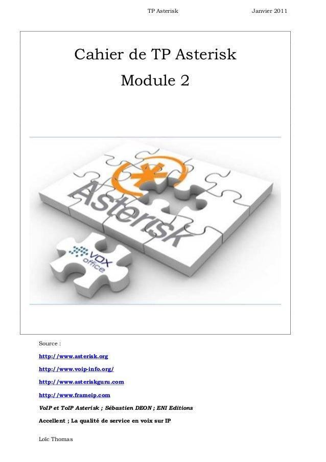 TP Asterisk      Janvier 2011              Cahier de TP Asterisk                             Module 2Source :http://www.as...