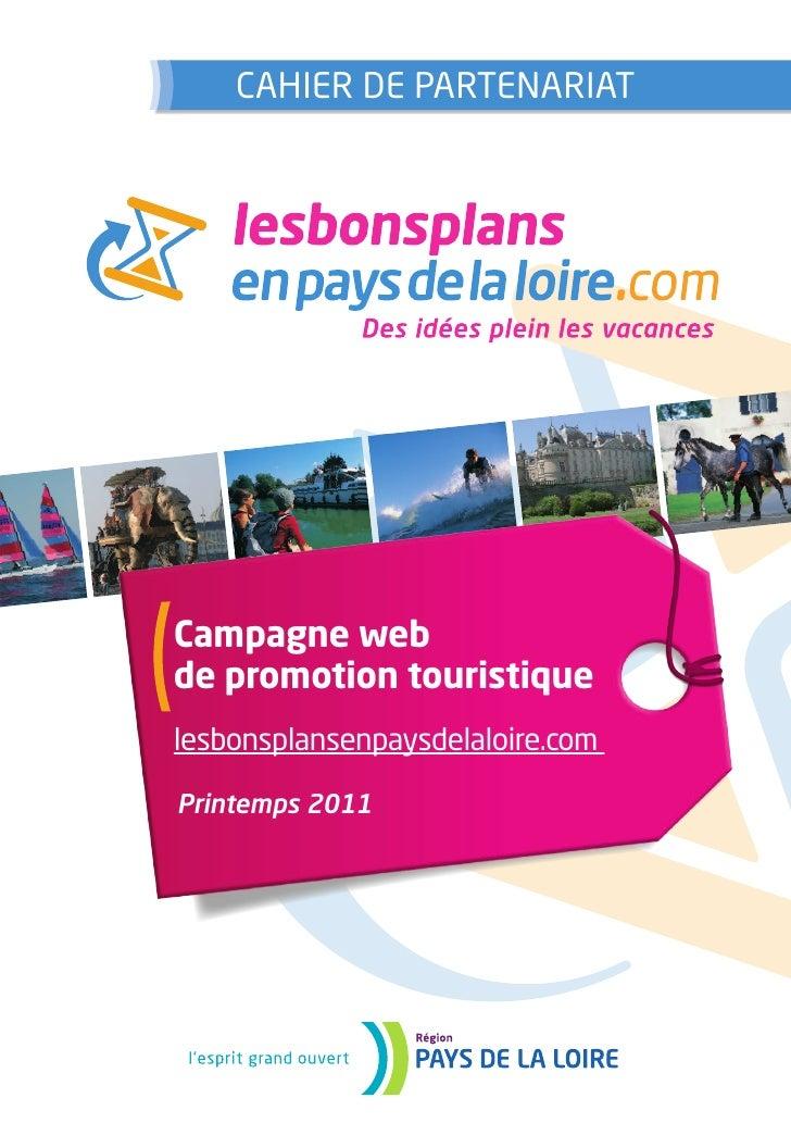 CAHIER DE PARTENARIATCampagne webde promotion touristiquelesbonsplansenpaysdelaloire.comPrintemps 2011