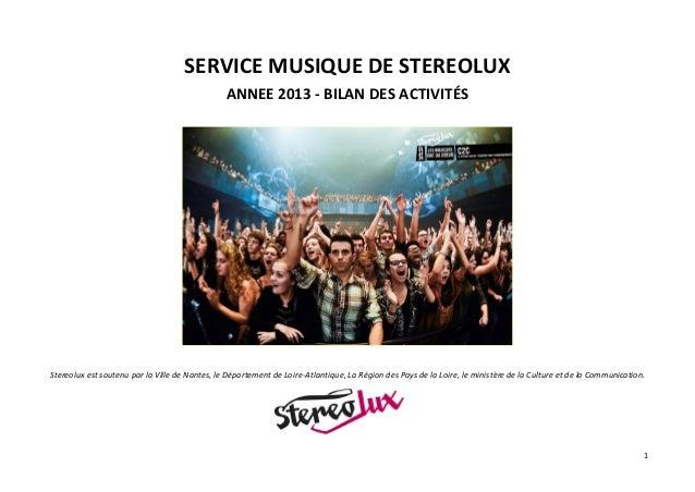 1 SERVICE MUSIQUE DE STEREOLUX ANNEE 2013 - BILAN DES ACTIVITÉS Stereolux est soutenu par la Ville de Nantes, le Départeme...