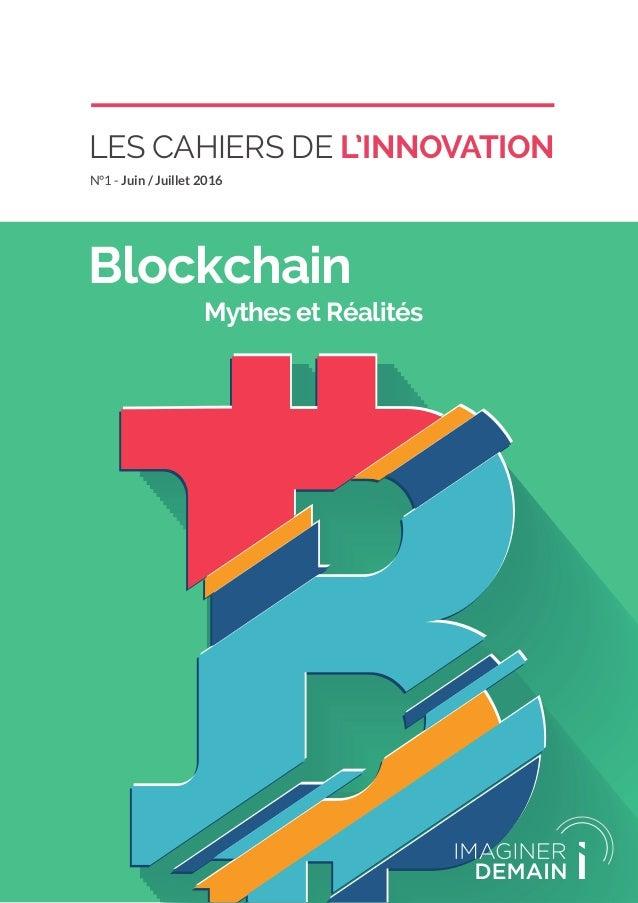 LES CAHIERS DE L'INNOVATION N°1 - Juin / Juillet 2016 Blockchain Mythes et Réalités