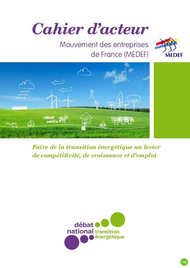 Cahier d'acteurMouvement des entreprisesde France (MEDEF)Faire de la transition énergétique un levierde compétitivité, de ...