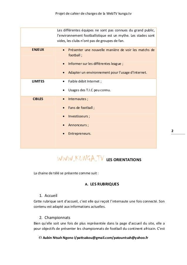 Projet de cahier de charges de la WebTV kunga.tv Aubin Ntsah Ngono I/pattsakou@gmail.com/patountsah@yahoo.fr 2 Les différe...