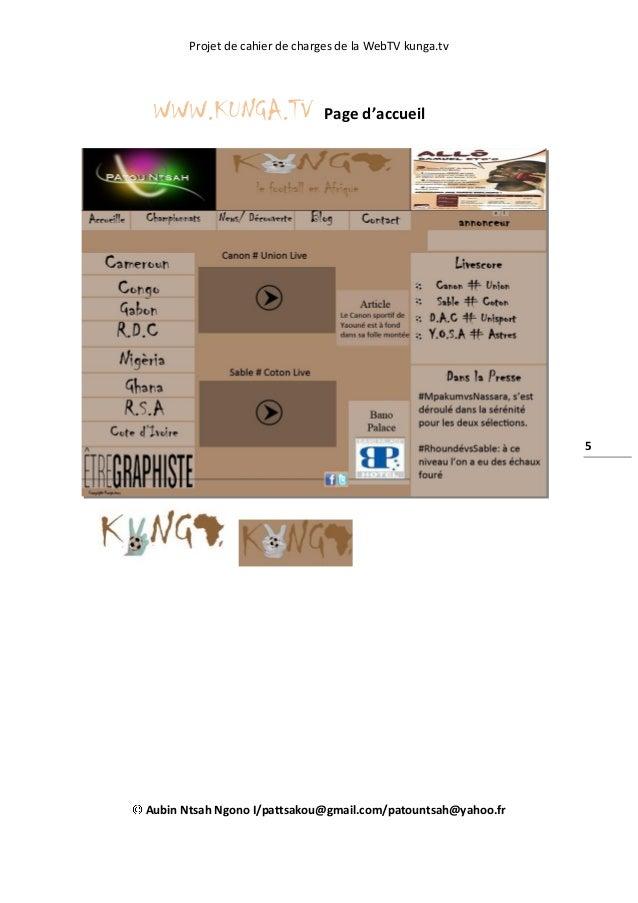 Projet de cahier de charges de la WebTV kunga.tv Aubin Ntsah Ngono I/pattsakou@gmail.com/patountsah@yahoo.fr 5 WWW.KUNGA.T...