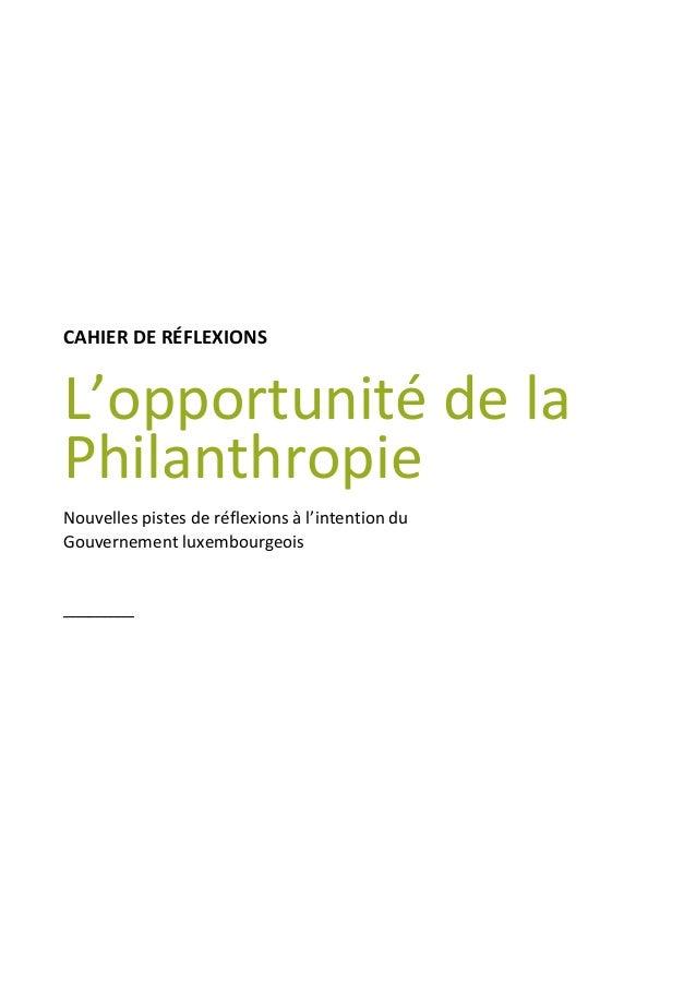 CAHIER DE RÉFLEXIONS L'opportunité de la Philanthropie Nouvelles pistes de réflexions à l'intention du Gouvernement luxemb...