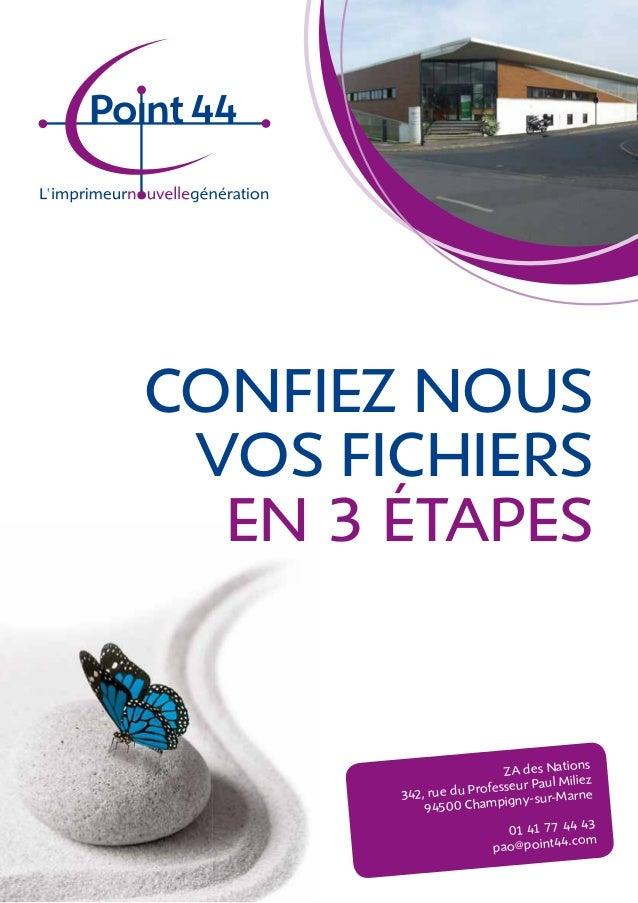 CONFIEZ NOUS  VOS FICHIERS  EN 3 ÉTAPES  ZA des Nations  342, rue du Professeur Paul Miliez  94500 Champigny-sur-Marne  01...