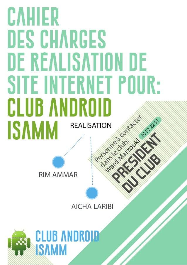 REALISATION AICHA LARIBI RIM AMMAR CAHIER DES CHARGES de réalisation de site internet pour: club android isamm PRESIDENT D...