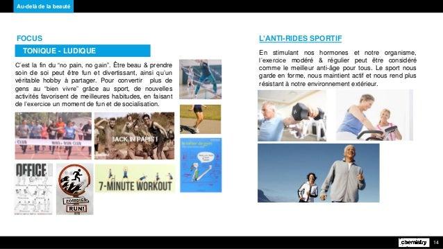 Au-delà de la beauté 14 L'ANTI-RIDES SPORTIF En stimulant nos hormones et notre organisme, l'exercice modéré & régulier pe...