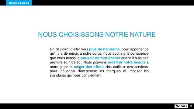 Beauté naturalité 52 NOUS CHOISISSONS NOTRE NATURE En décidant d'aller vers plus de naturalité, pour apporter ce qu'il y a...