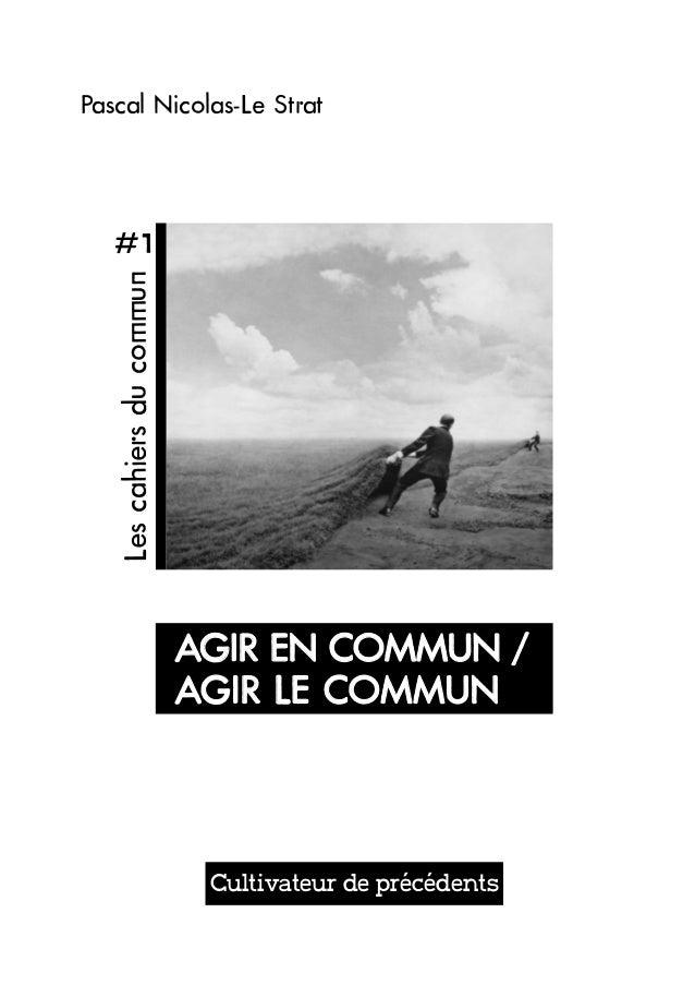 Pascal Nicolas-Le Strat  Cultivateur de précédents  #1  Les cahiers du commun  AGIR EN COMMUN /  AGIR LE COMMUN