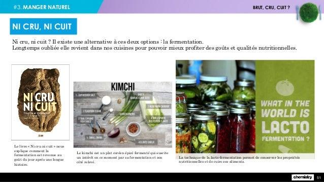 #3. MANGER NATUREL BRUT, CRU, CUIT ? 51 Ni cru, ni cuit ? Il existe une alternative à ces deux options : la fermentation. ...