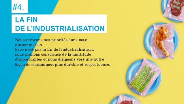 #4. Nous revoyons nos priorités dans notre consommation. Si ce n'est pas la fin de l'industrialisation, nous prenons consc...