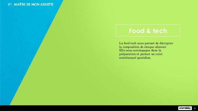 6 #1. MAÎTRE DE MON ASSIETTE 6 La food tech nous permet de décrypter la composition de chaque aliment. Elle nous accompagn...