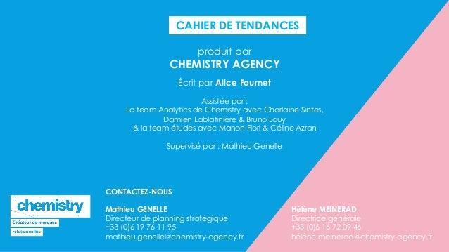 CAHIER DE TENDANCES produit par CHEMISTRY AGENCY Écrit par Alice Fournet Assistée par : La team Analytics de Chemistry ave...