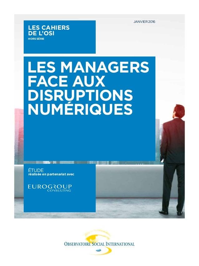 Les managers face aux disruptions numEriques LES CAHIERS DE L'OSI HORS série janvier 2016 ÉTUDE réalisée en partenariat av...