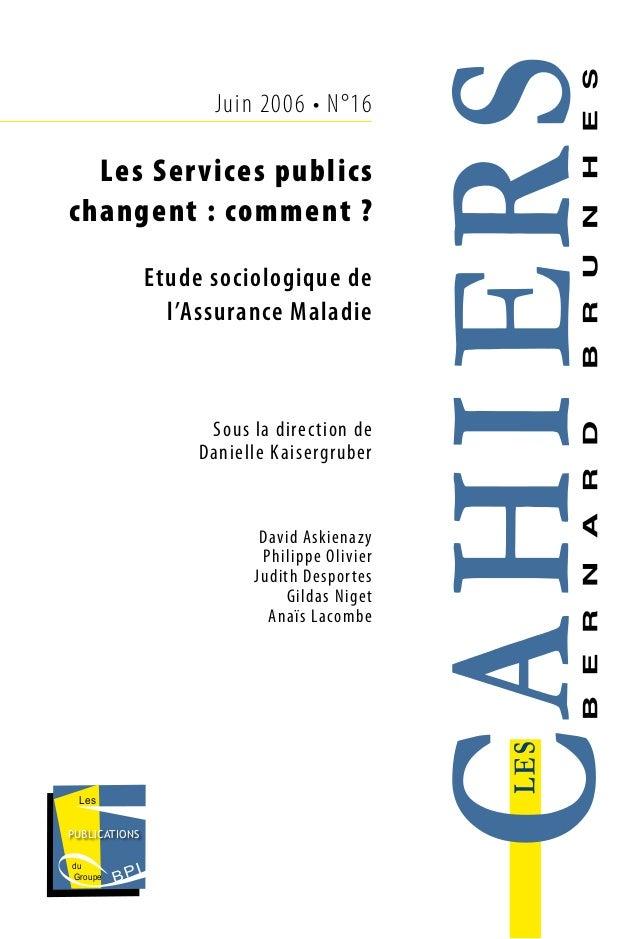 Juin 2006 • N°16 Les BPIGroupe du PUBLICATIONS Les Services publics changent : comment ? Etude sociologique de l'Assurance...